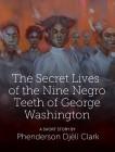 The Secret Lives of the Nine Negro Teeth of George Washington ()